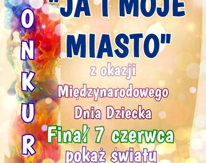 """Konkurs JA I MOJE MIASTO"""""""